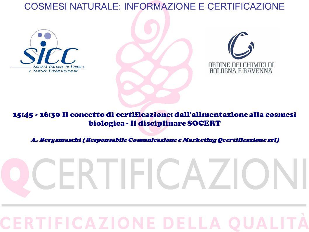 COSMESI NATURALE: INFORMAZIONE E CERTIFICAZIONE 15:45 - 16:30 Il concetto di certificazione: dall'alimentazione alla cosmesi biologica - Il disciplina