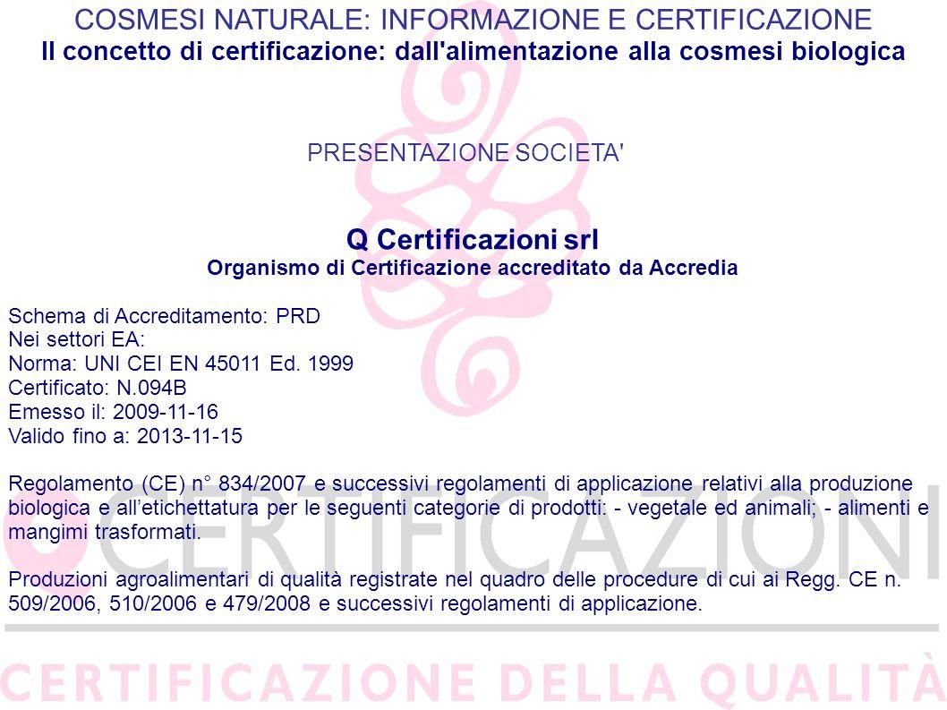 COSMESI NATURALE: INFORMAZIONE E CERTIFICAZIONE Il concetto di certificazione: dall'alimentazione alla cosmesi biologica PRESENTAZIONE SOCIETA' Q Cert