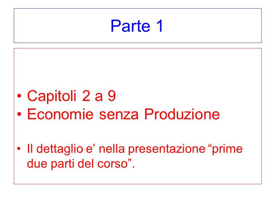 Parte 1 Capitoli 2 a 9 Economie senza Produzione Il dettaglio e nella presentazione prime due parti del corso.