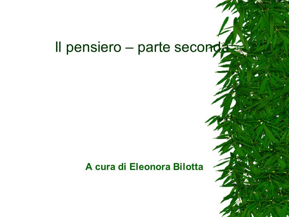 Il pensiero – parte seconda A cura di Eleonora Bilotta