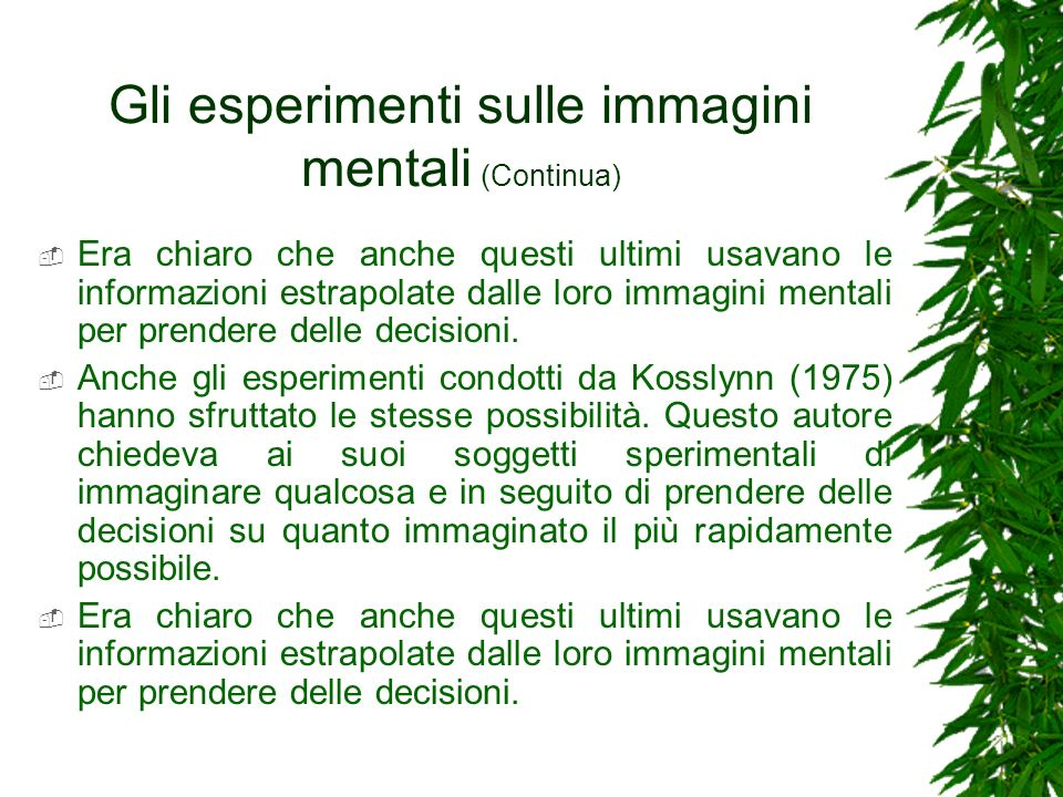 Gli esperimenti sulle immagini mentali (Continua) Era chiaro che anche questi ultimi usavano le informazioni estrapolate dalle loro immagini mentali p