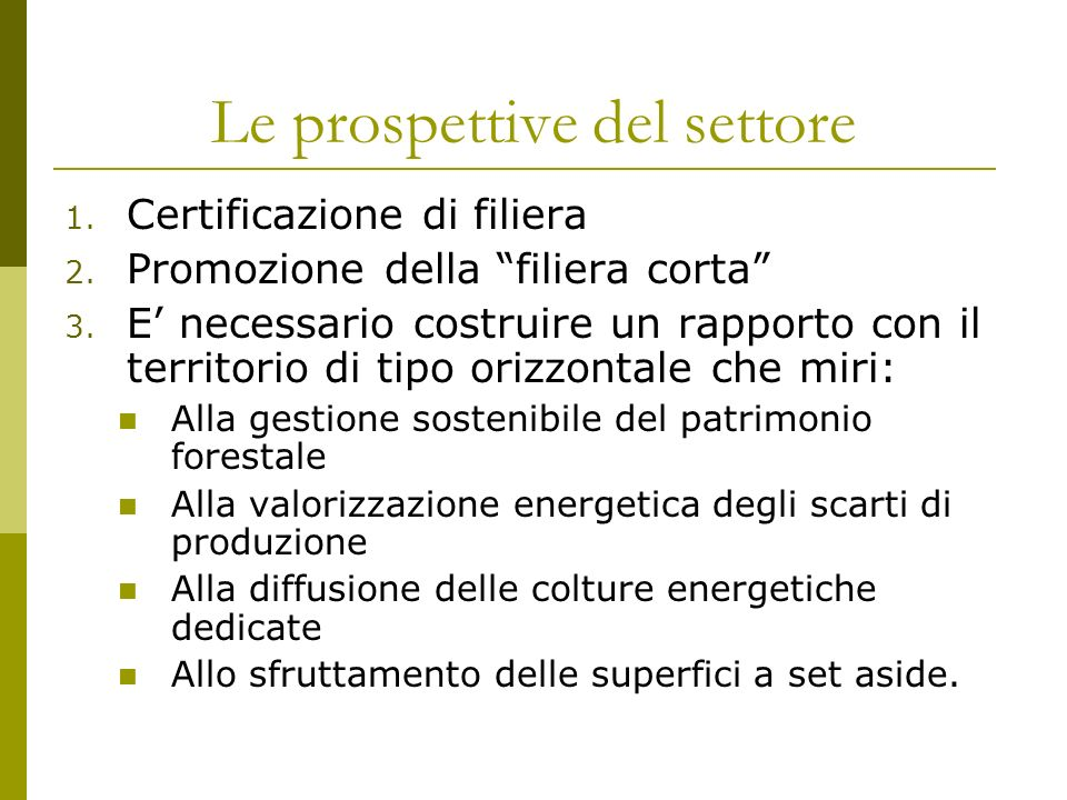 Le prospettive del settore 1. Certificazione di filiera 2. Promozione della filiera corta 3. E necessario costruire un rapporto con il territorio di t