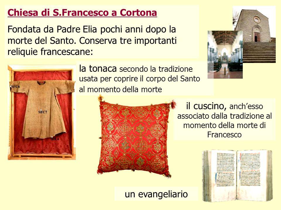15 Chiesa di S.Francesco a Cortona Fondata da Padre Elia pochi anni dopo la morte del Santo. Conserva tre importanti reliquie francescane: la tonaca s