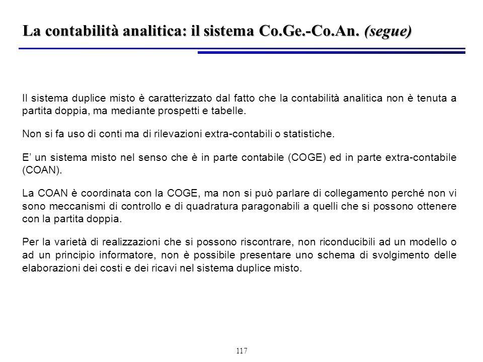117 Il sistema duplice misto è caratterizzato dal fatto che la contabilità analitica non è tenuta a partita doppia, ma mediante prospetti e tabelle.