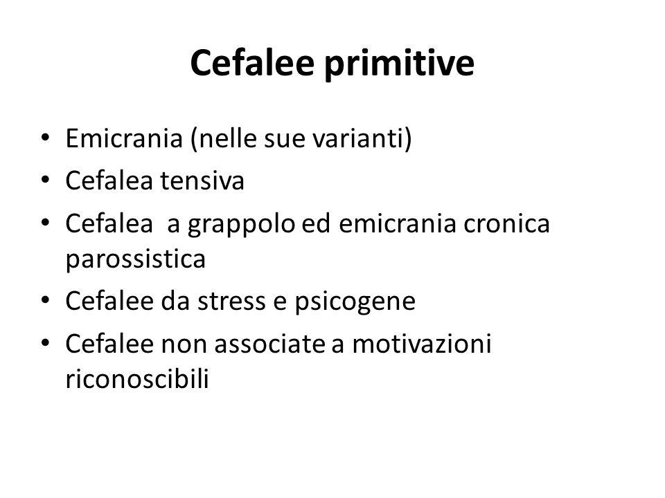 Cefalee primitive Emicrania (nelle sue varianti) Cefalea tensiva Cefalea a grappolo ed emicrania cronica parossistica Cefalee da stress e psicogene Ce