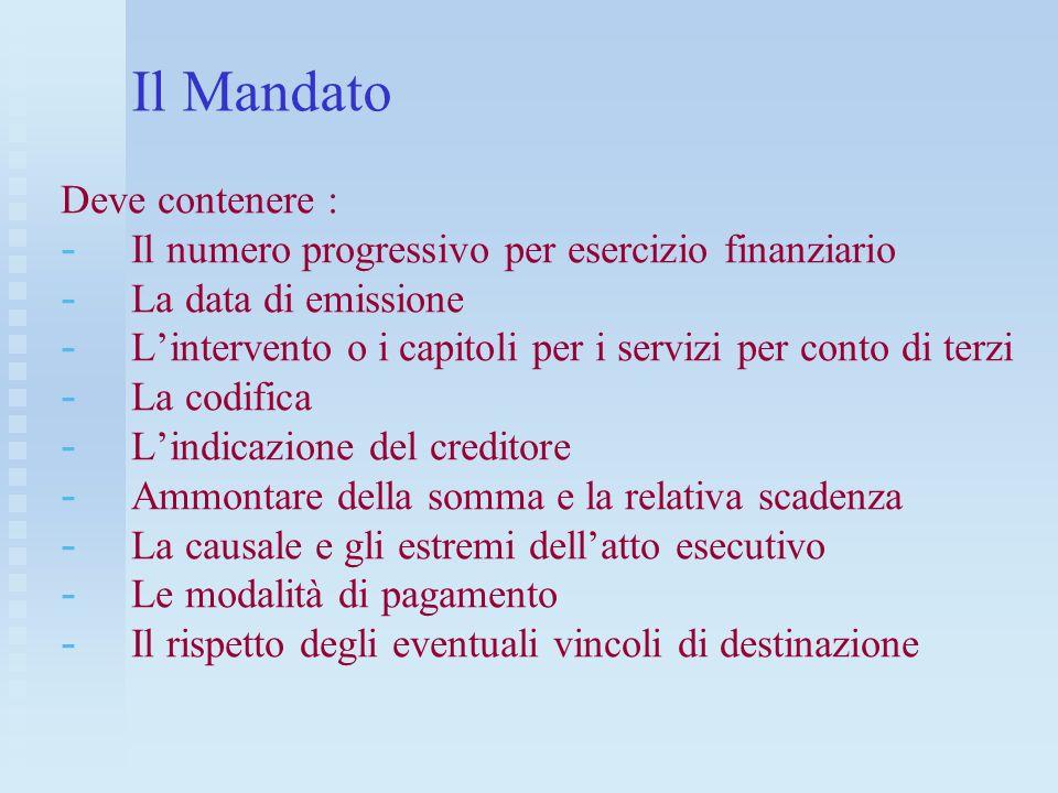 Il Mandato Deve contenere : - - Il numero progressivo per esercizio finanziario - - La data di emissione - - Lintervento o i capitoli per i servizi pe