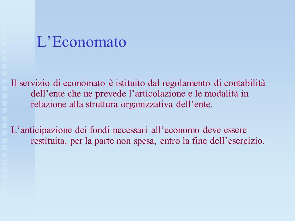 LEconomato Il servizio di economato è istituito dal regolamento di contabilità dellente che ne prevede larticolazione e le modalità in relazione alla