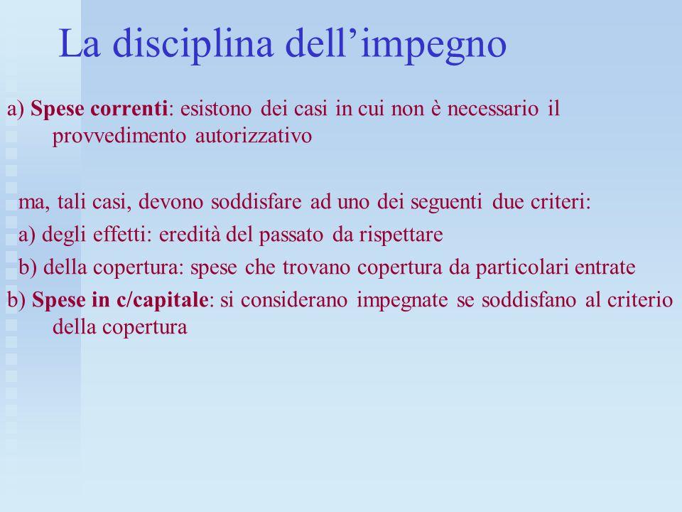 La disciplina dellimpegno a) Spese correnti: esistono dei casi in cui non è necessario il provvedimento autorizzativo ma, tali casi, devono soddisfare
