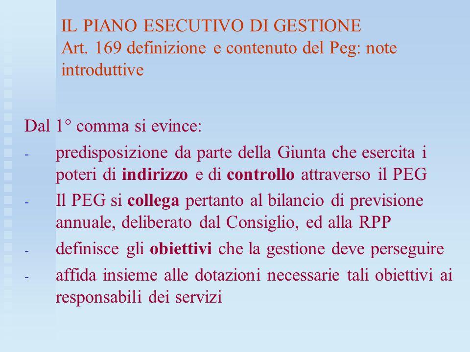 IL PIANO ESECUTIVO DI GESTIONE Art. 169 definizione e contenuto del Peg: note introduttive Dal 1° comma si evince: - - predisposizione da parte della