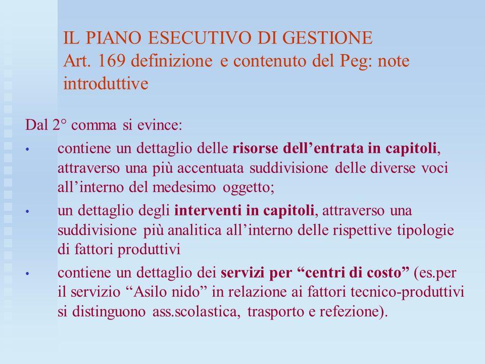 IL PIANO ESECUTIVO DI GESTIONE Art. 169 definizione e contenuto del Peg: note introduttive Dal 2° comma si evince: contiene un dettaglio delle risorse