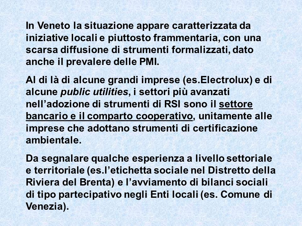 In Veneto la situazione appare caratterizzata da iniziative locali e piuttosto frammentaria, con una scarsa diffusione di strumenti formalizzati, dato anche il prevalere delle PMI.
