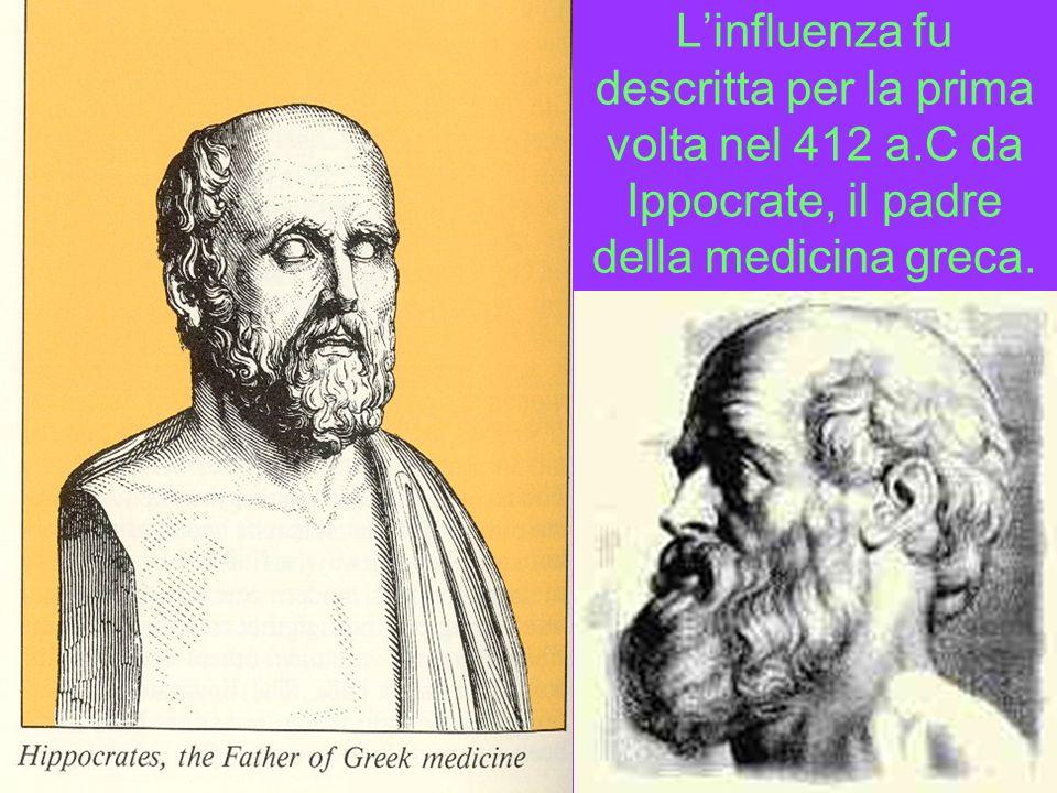 Linfluenza fu descritta per la prima volta nel 412 a.C da Ippocrate, il padre della medicina greca.