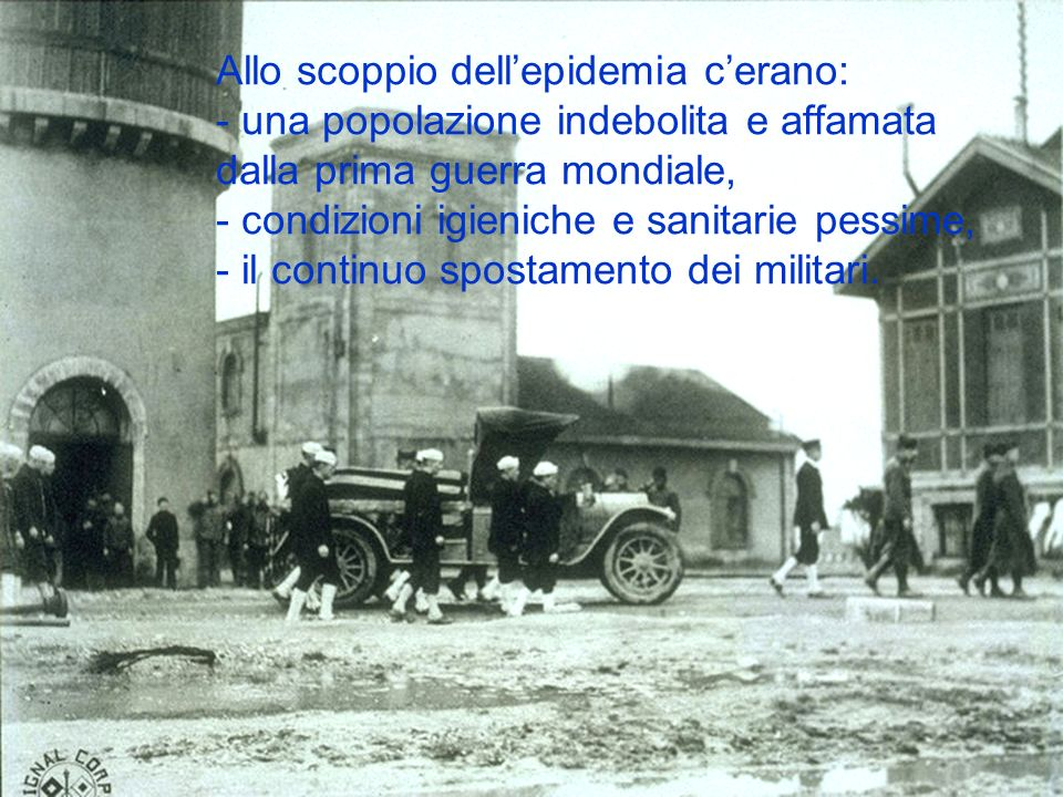 Allo scoppio dellepidemia cerano: - una popolazione indebolita e affamata dalla prima guerra mondiale, - condizioni igieniche e sanitarie pessime, - i