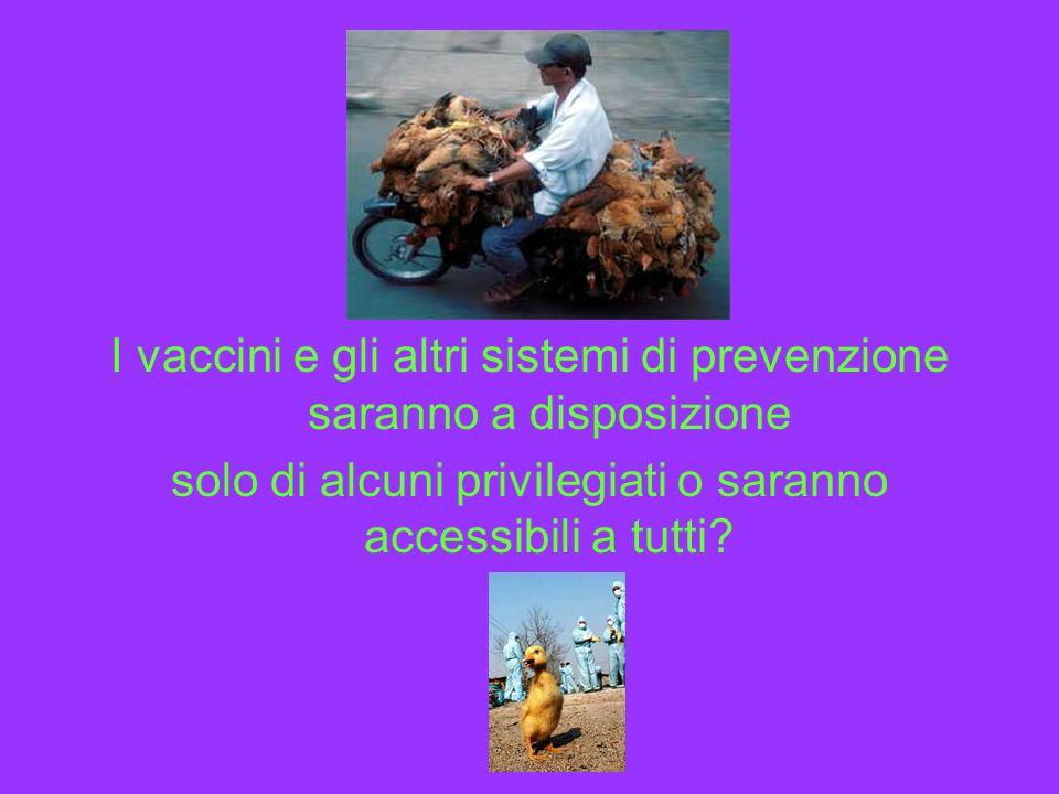 I vaccini e gli altri sistemi di prevenzione saranno a disposizione solo di alcuni privilegiati o saranno accessibili a tutti?