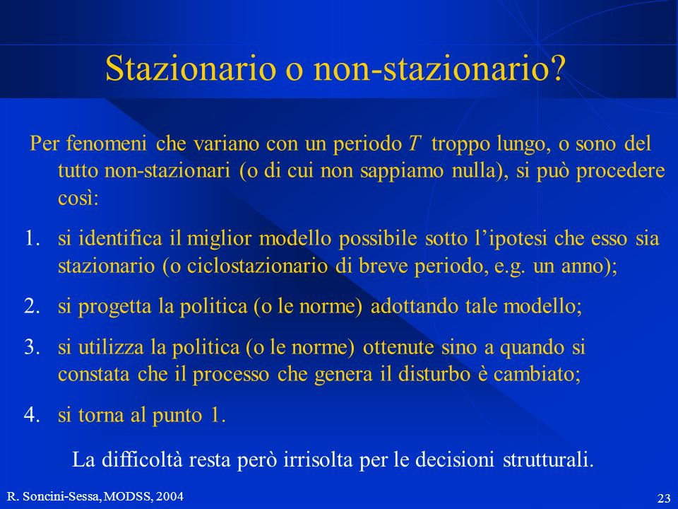 R. Soncini-Sessa, MODSS, 2004 23 Stazionario o non-stazionario.