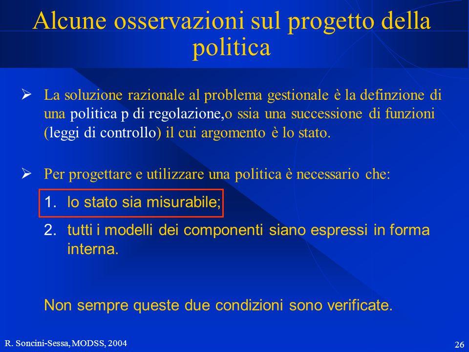 R. Soncini-Sessa, MODSS, 2004 26 Alcune osservazioni sul progetto della politica Per progettare e utilizzare una politica è necessario che: 1.lo stato