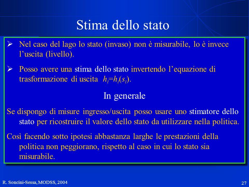 R. Soncini-Sessa, MODSS, 2004 27 Stima dello stato La soluzione razionale al problema gestionale è la definzione di una politica di regolazione, ossia