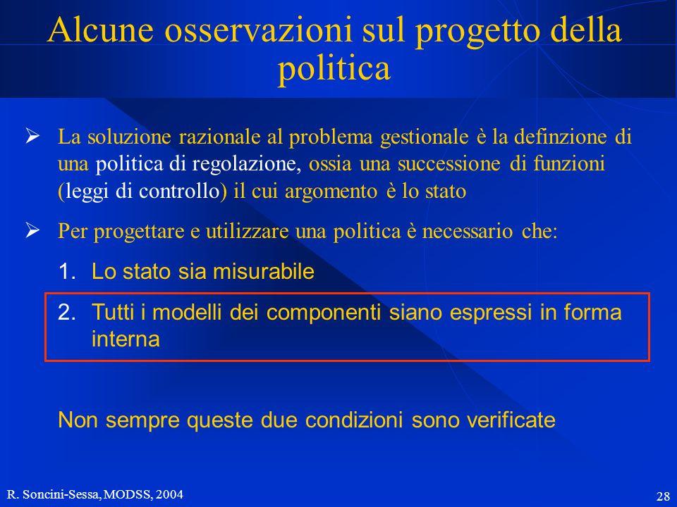R. Soncini-Sessa, MODSS, 2004 28 Alcune osservazioni sul progetto della politica La soluzione razionale al problema gestionale è la definzione di una