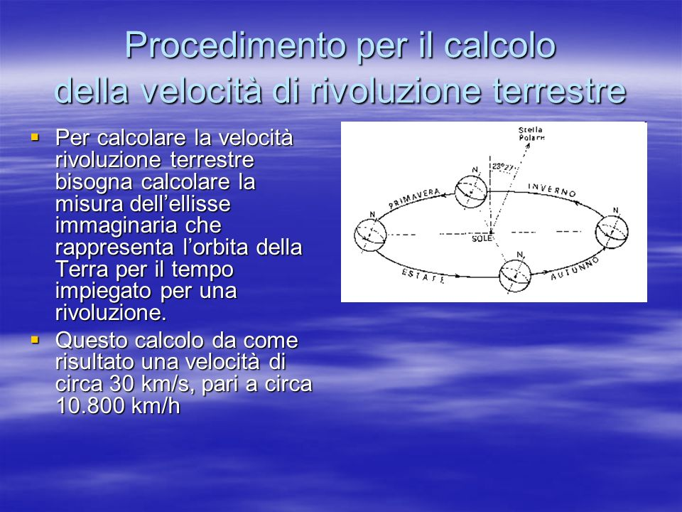 Procedimento per il calcolo della velocità di rivoluzione terrestre Per calcolare la velocità rivoluzione terrestre bisogna calcolare la misura dellel