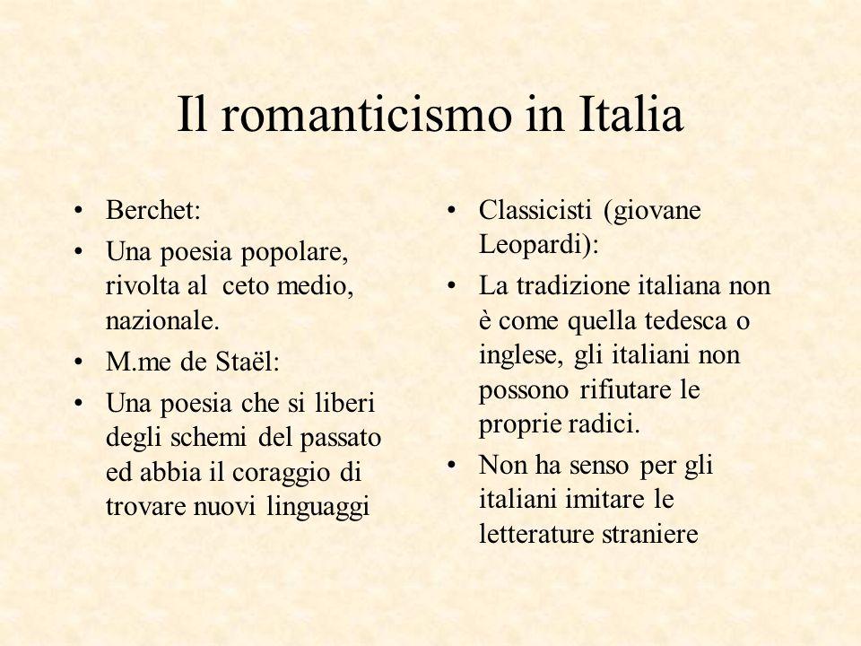 Il romanticismo in Italia Berchet: Una poesia popolare, rivolta al ceto medio, nazionale. M.me de Staël: Una poesia che si liberi degli schemi del pas