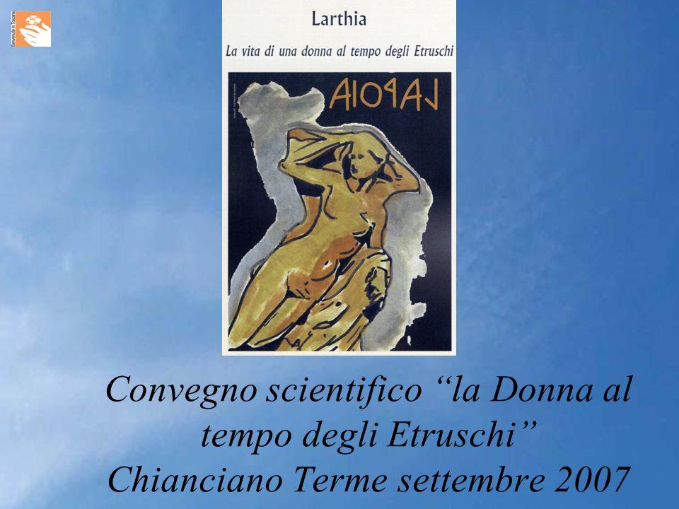 Convegno scientifico la Donna al tempo degli Etruschi Chianciano Terme settembre 2007