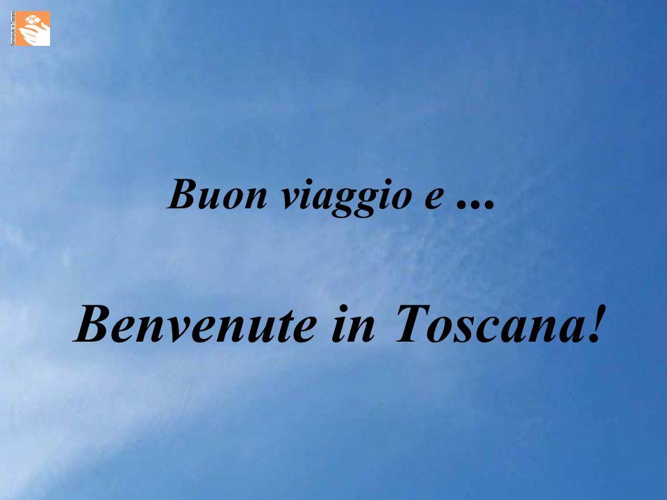 Buon viaggio e... Benvenute in Toscana!