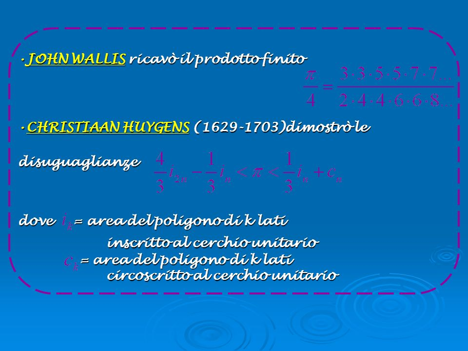 JOHN WALLIS ricavò il prodotto finitoJOHN WALLIS ricavò il prodotto finito CHRISTIAAN HUYGENS (1629-1703)dimostrò le disuguaglianzeCHRISTIAAN HUYGENS
