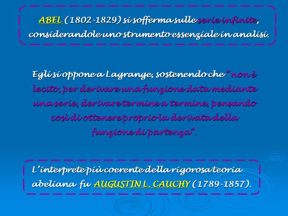 Egli si oppone a Lagrange, sostenendo che non è lecito, per derivare una funzione data mediante una serie, derivare termine a termine, pensando così d