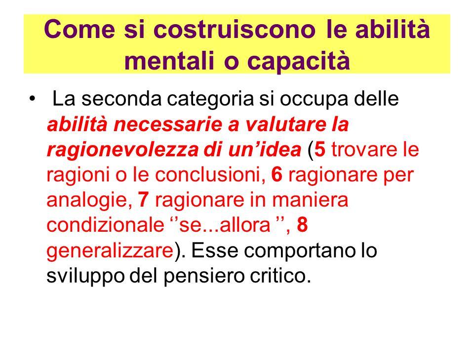 Come si costruiscono le abilità mentali o capacità La seconda categoria si occupa delle abilità necessarie a valutare la ragionevolezza di unidea (5 t