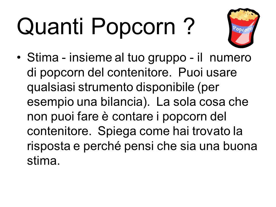 Quanti Popcorn ? Stima - insieme al tuo gruppo - il numero di popcorn del contenitore. Puoi usare qualsiasi strumento disponibile (per esempio una bil