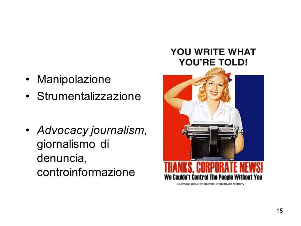 15 Manipolazione Strumentalizzazione Advocacy journalism, giornalismo di denuncia, controinformazione