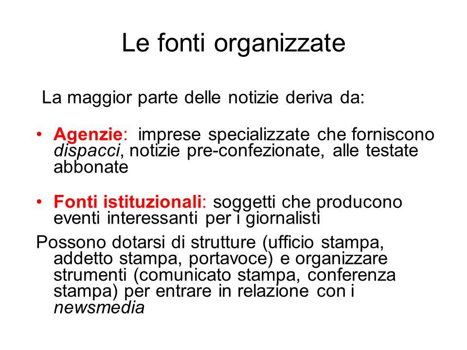 Le fonti organizzate La maggior parte delle notizie deriva da: Agenzie: imprese specializzate che forniscono dispacci, notizie pre-confezionate, alle