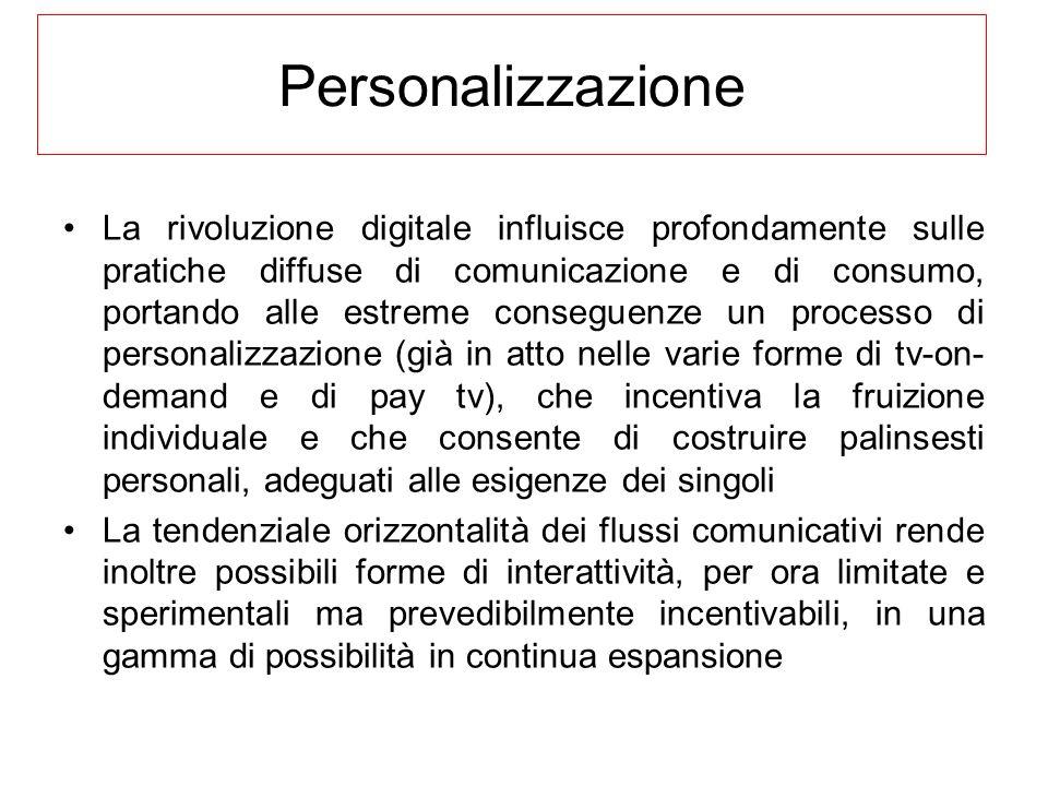 Personalizzazione La rivoluzione digitale influisce profondamente sulle pratiche diffuse di comunicazione e di consumo, portando alle estreme consegue