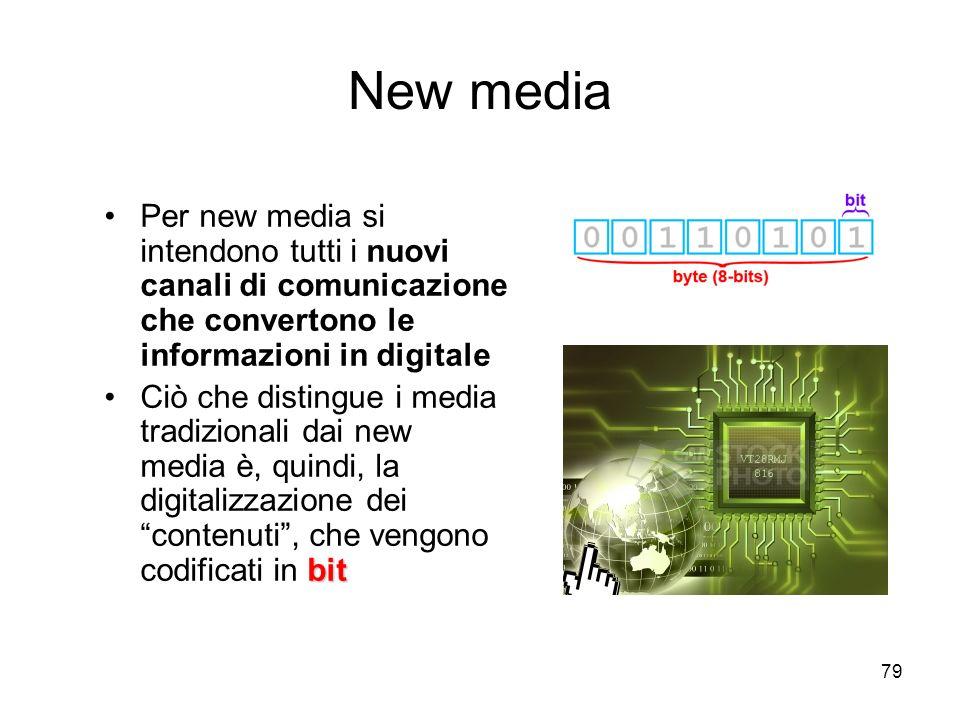 79 New media Per new media si intendono tutti i nuovi canali di comunicazione che convertono le informazioni in digitale bitCiò che distingue i media