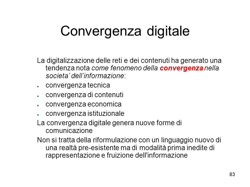 83 Convergenza digitale convergenza La digitalizzazione delle reti e dei contenuti ha generato una tendenza nota come fenomeno della convergenza nella