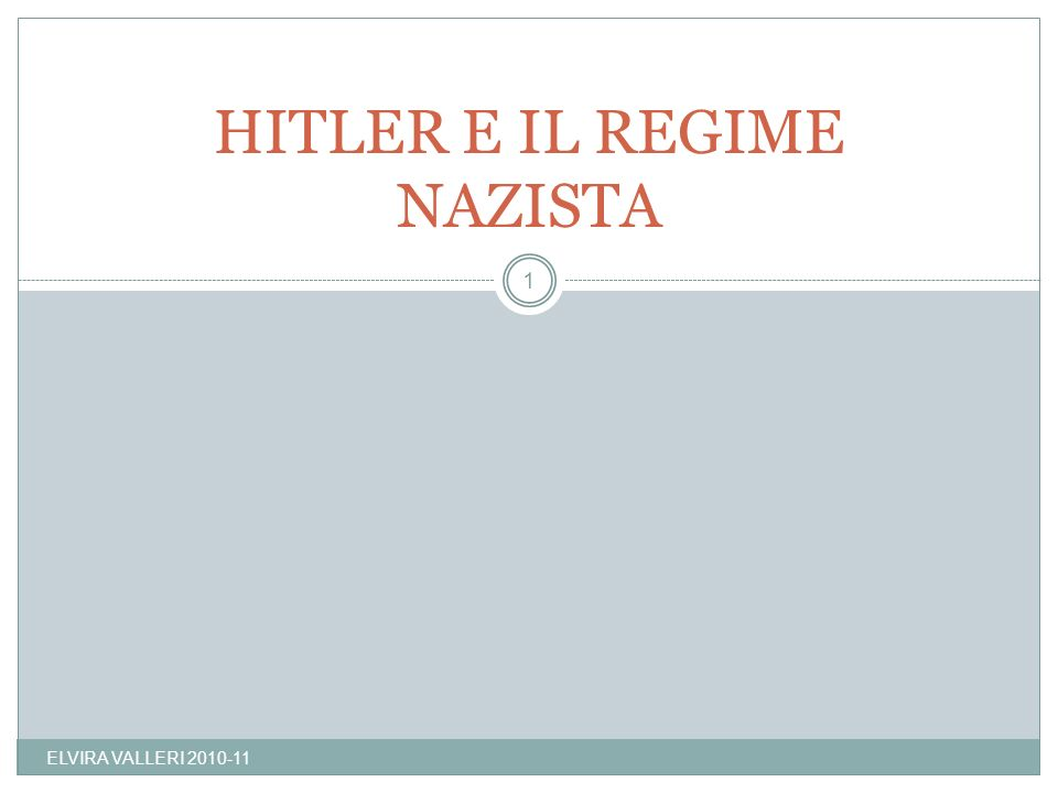 ELVIRA VALLERI 2010-11 1 HITLER E IL REGIME NAZISTA