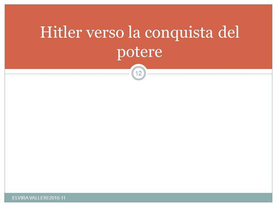 Hitler verso la conquista del potere ELVIRA VALLERI 2010-11 12