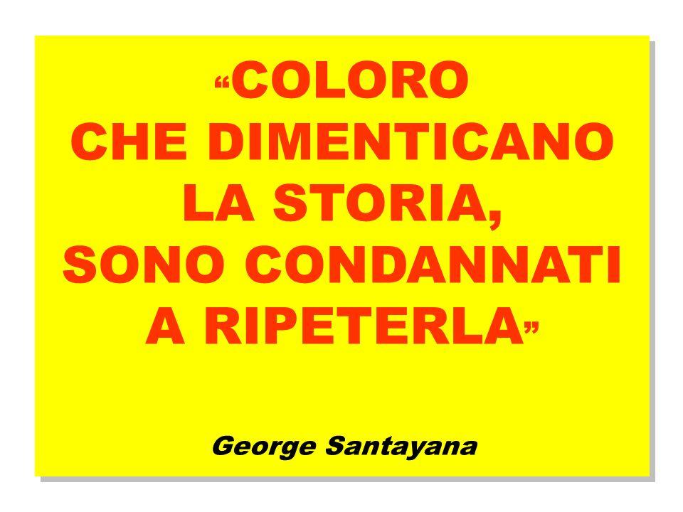 COLORO CHE DIMENTICANO LA STORIA, SONO CONDANNATI A RIPETERLA George Santayana