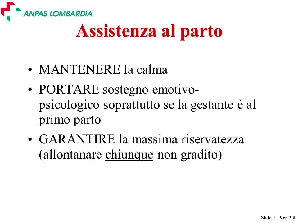 Slide 7 - Ver. 2.0 Assistenza al parto MANTENERE la calma PORTARE sostegno emotivo- psicologico soprattutto se la gestante è al primo parto GARANTIRE