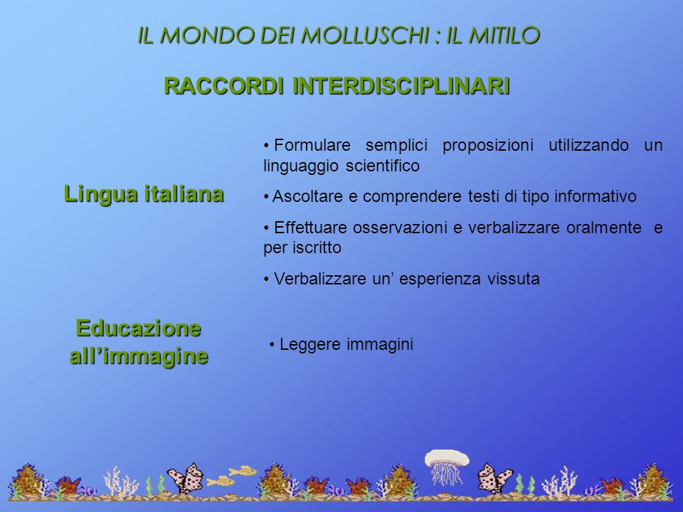 IL MONDO DEI MOLLUSCHI : IL MITILO RACCORDI INTERDISCIPLINARI Lingua italiana Formulare semplici proposizioni utilizzando un linguaggio scientifico As