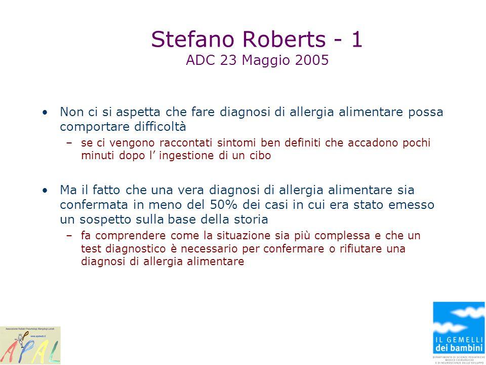 Stefano Roberts - 1 ADC 23 Maggio 2005 Non ci si aspetta che fare diagnosi di allergia alimentare possa comportare difficoltà –se ci vengono raccontat