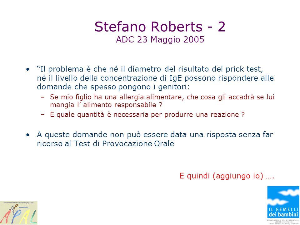 Stefano Roberts - 2 ADC 23 Maggio 2005 Il problema è che né il diametro del risultato del prick test, né il livello della concentrazione di IgE posson