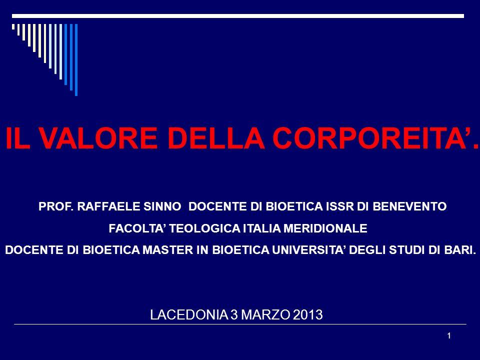 1 IL VALORE DELLA CORPOREITA. PROF. RAFFAELE SINNO DOCENTE DI BIOETICA ISSR DI BENEVENTO FACOLTA TEOLOGICA ITALIA MERIDIONALE DOCENTE DI BIOETICA MAST