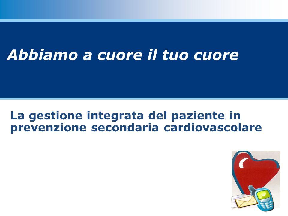 La gestione integrata del paziente in prevenzione secondaria cardiovascolare Abbiamo a cuore il tuo cuore