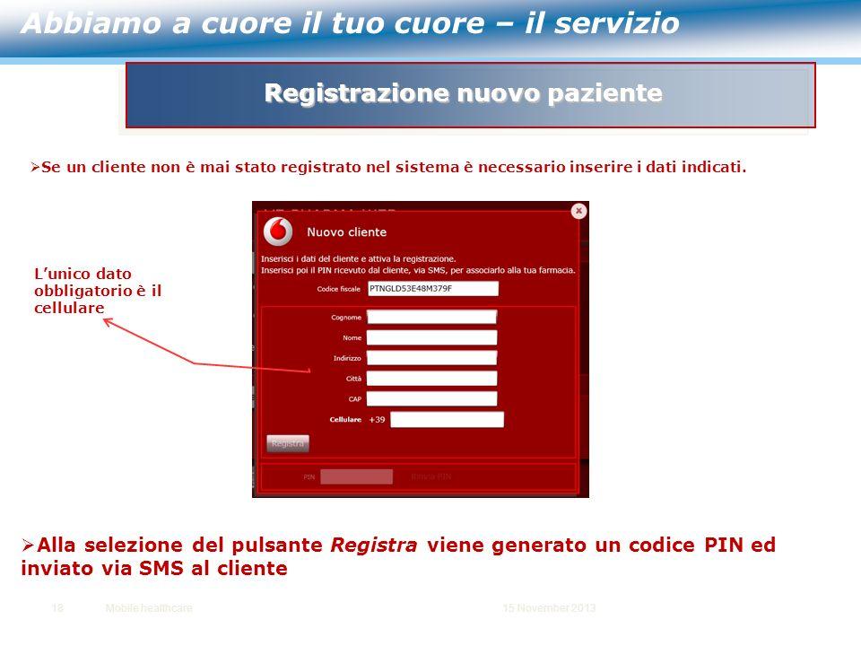 18Mobile healthcare15 November 2013 Registrazione nuovo paziente Se un cliente non è mai stato registrato nel sistema è necessario inserire i dati ind