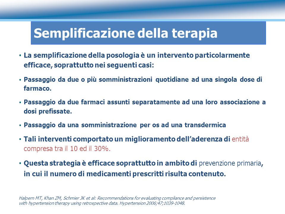 Semplificazione della terapia La semplificazione della posologia è un intervento particolarmente efficace, soprattutto nei seguenti casi: Passaggio da