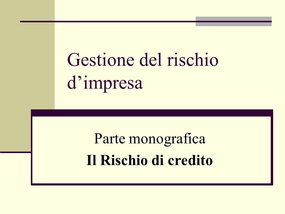 Gestione del rischio dimpresa Parte monografica Il Rischio di credito