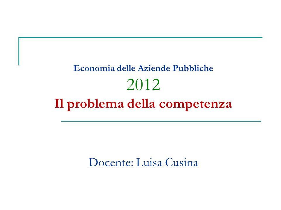 Economia delle Aziende Pubbliche 2012 Il problema della competenza Docente: Luisa Cusina