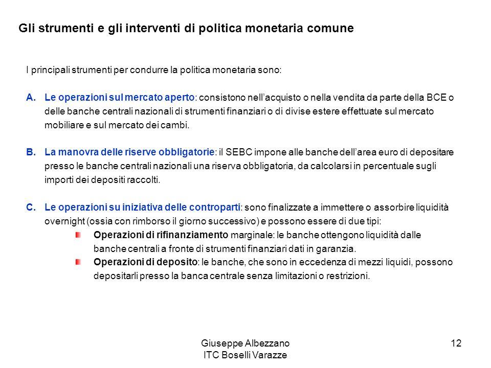 Giuseppe Albezzano ITC Boselli Varazze 12 Gli strumenti e gli interventi di politica monetaria comune I principali strumenti per condurre la politica