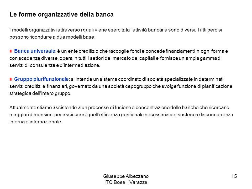 Giuseppe Albezzano ITC Boselli Varazze 15 Le forme organizzative della banca I modelli organizzativi attraverso i quali viene esercitata lattività ban